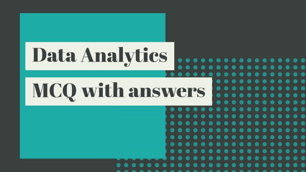 data analytics mcq with answers pdf, data analytics mcq with answers, data analytics sppu mcq, data analytics mcqs, data analytics mcq questions and answers, data analytics multiple choice questions, data analytics mcq pdf, data analytics mcq pdf, data analytics mcq with answers, data analytics mcq