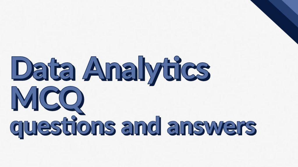 data analytics mcq, data analytics mcq pdf, data analytics mcq questions and answers, data analytics mcq with answers, data analytics mcq with answers pdf, data analytics mcqs, data analytics multiple choice questions